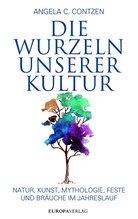 Die Wurzeln unserer Kultur   Contzen, Angela C.