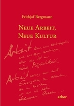 Neue Arbeit, neue Kultur | Bergmann, Frithjof
