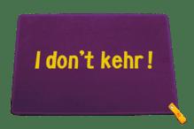 Dreckstückchen de luxe mit Aufdruck 'I don't kehr!'