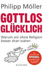 Gottlos glücklich   Möller, Philipp