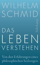 Das Leben verstehen | Schmid, Wilhelm
