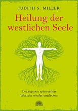 Heilung der westlichen Seele   Miller, Judith S.