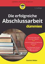 Die erfolgreiche Abschlussarbeit für Dummies | Weber, Daniela