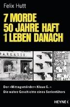 7 Morde - 50 Jahre Haft - 1 Leben danach | Hutt, Felix