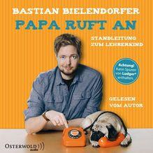Papa ruft an, 4 Audio-CDs | Bielendorfer, Bastian