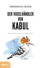 Der Vogelhändler von Kabul | Orter, Friedrich