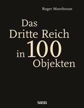Das Dritte Reich in 100 Objekten   Moorhouse, Roger