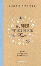 Wunderweiße Tage. Zwölf winterliche Geschichten | Winterson, Jeanette