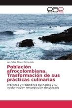 Población afrocolombiana. Trasformación de sus prácticas culinarias | Alvarez peñaranda, Luis Felipe