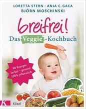 Breifrei! Das Veggie-Kochbuch | Stern, Loretta; Gaca, Anja C.; Moschinski, Björn