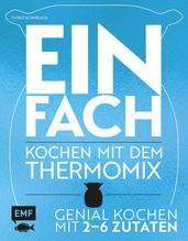 Einfach - Kochen mit dem Thermomix | Schmelich, Guido