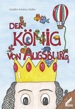 Der König von Augsburg | Müller, Madlen Kristina