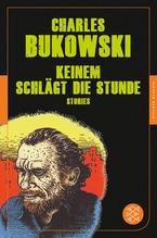 Keinem schlägt die Stunde | Bukowski, Charles