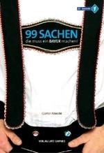 99 Sachen, die muss ein Bayer machen!. Bd.1   Albrecht, Günter