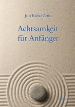 Achtsamkeit für Anfänger, m. 1 Audio-CD | Kabat-Zinn, Jon