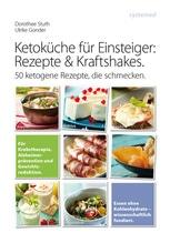 Ketoküche für Einsteiger: Rezepte & Kraftshakes | Gonder, Ulrike; Stuth,  Dorothee