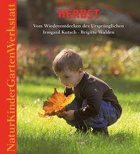 Natur-Kinder-Garten-Werkstatt: Herbst | Kutsch, Irmgard; Walden, Brigitte