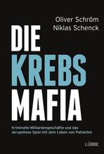 Die Krebsmafia | Schröm, Oliver; Schenck, Niklas