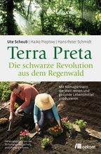 Terra Preta. Die schwarze Revolution aus dem Regenwald | Scheub, Ute; Pieplow, Haiko; Schmidt, Hans-Peter