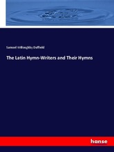 The Latin Hymn-Writers and Their Hymns | Duffield, Samuel Willoughby