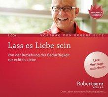 Lass es Liebe sein, 2 Audio-CDs | Betz, Robert