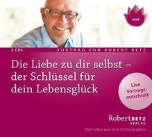 Die Liebe zu dir selbst - der Schlüssel für dein Lebensglück, 2 Audio-CDs | Betz, Robert