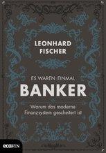 Es waren einmal Banker | Fischer, Leonhard