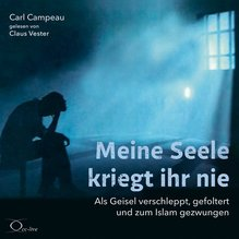 Meine Seele kriegt ihr nie, 5 Audio-CDs | Campeau, Carl