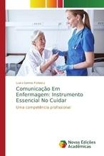Comunicação Em Enfermagem: Instrumento Essencial No Cuidar | Lemos Fonseca, Luara