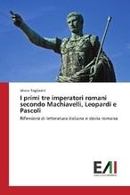 I primi tre imperatori romani secondo Machiavelli, Leopardi e Pascoli | Tagliavini, Marco
