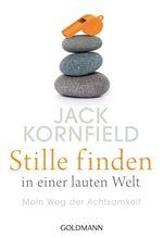 Stille finden in einer lauten Welt   Kornfield, Jack