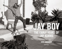 Jay Boy: The Early Years of Jay Adams   Sherwood, Kent; Alva, Tony