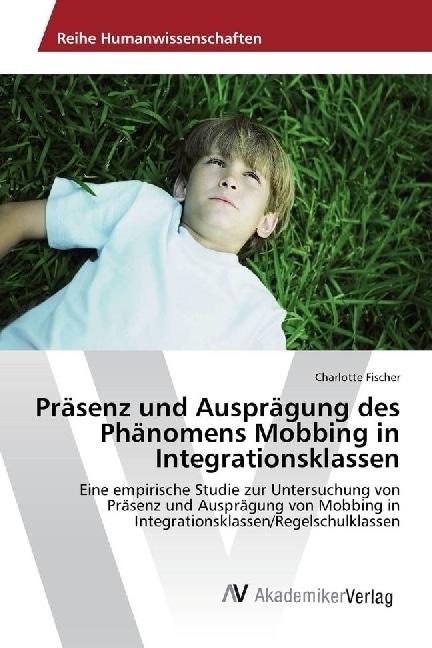 Präsenz und Ausprägung des Phänomens Mobbing in Integrationsklassen | Fischer, Charlotte