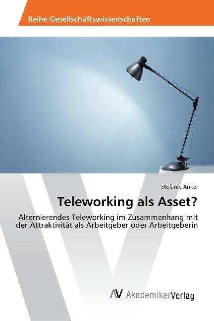 Teleworking als Asset? | Anker, Stefanie