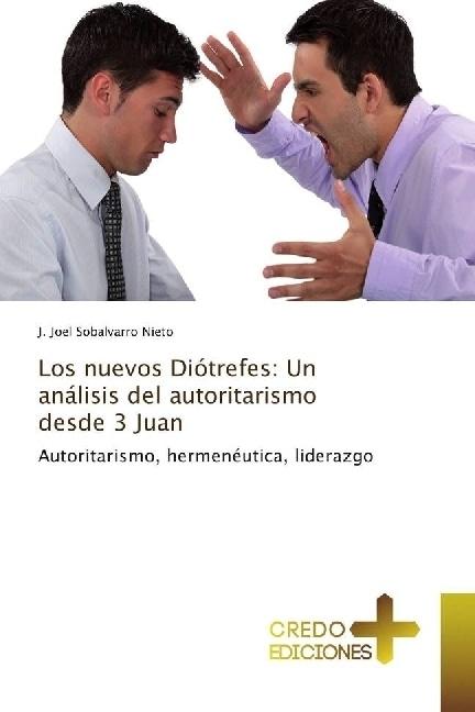 Los nuevos Diótrefes: Un análisis del autoritarismo desde 3 Juan | Sobalvarro Nieto, J. Joel