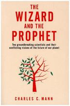 The Wizard and the Prophet | Mann, Charles C.