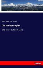 Die Weltensegler | Daiber, Albert; Bergen, Fritz