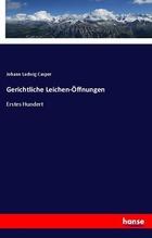 Gerichtliche Leichen-Öffnungen | Casper, Johann Ludwig