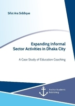 Expanding Informal Sector Activities in Dhaka City. A Case Study of Education Coaching | Siddique, Sifat Ara