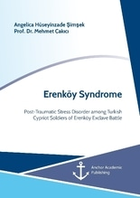 Erenköy Syndrome. Post-Traumatic Stress Disorder among Turkish Cypriot Soldiers of Erenköy Exclave Battle | Hüseyinzade Simsek, Angelica; Çakici, Mehmet